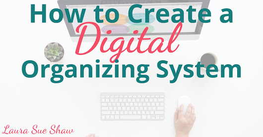 How to Create a Digital Organizing System | 4 Simple Steps to Get Started