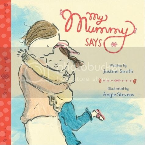 My Mummy Says... by Justine Smith and Angie Stevens