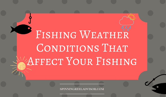 Fishing Weather Conditions That Affect Your Fishing