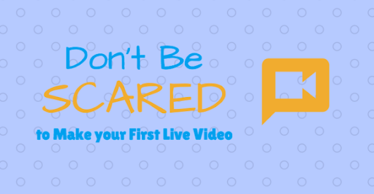 5 Reasons to Not Be Scared of Making Videos