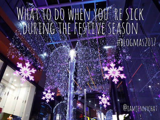 BLOGMAS day 19: What to when you're sick during the festive season
