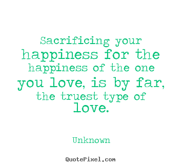 50 Sacrifice For Others Happiness Quotes Soaknowledge
