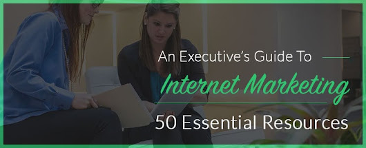 An Executive's Guide To Internet Marketing