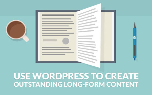 Use WordPress to Create Outstanding Long-Form Content