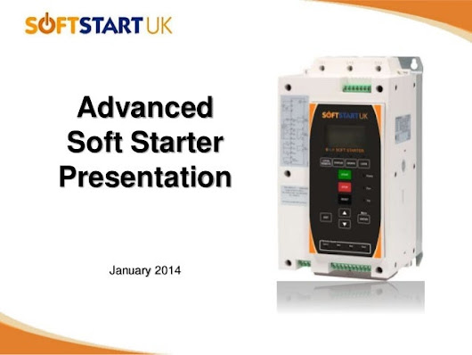 LV Advanced Soft starter Familiarisation Presentation - SSUK