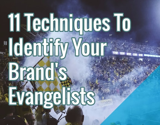 11 Techniques To Identify Your Brand's Evangelists