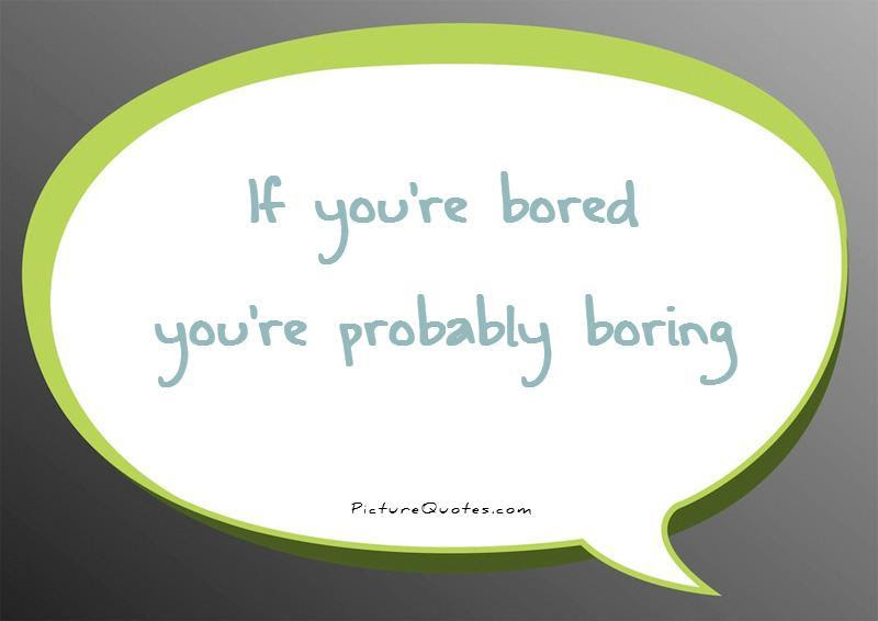 Boring Life Quotes Sayings Boring Life Picture Quotes