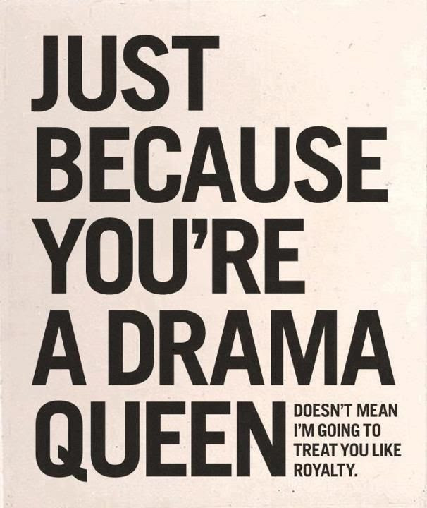 Quotes About Being Drama Queen 21 Quotes