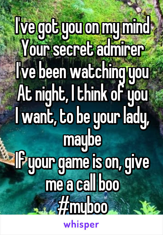 Ive Got You On My Mind Your Secret Admirer Ive Been Watching You