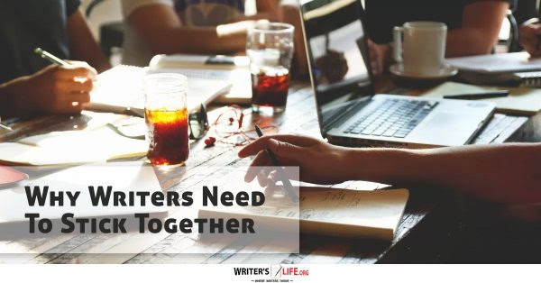 Why Writers Need To Stick Together -Writer's Life.org