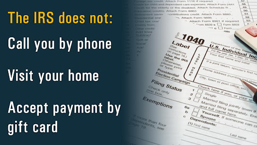 The IRS does not call, visit your home or accept payment by gift cards