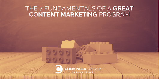 The 7 Fundamentals of a Great Content Marketing Program