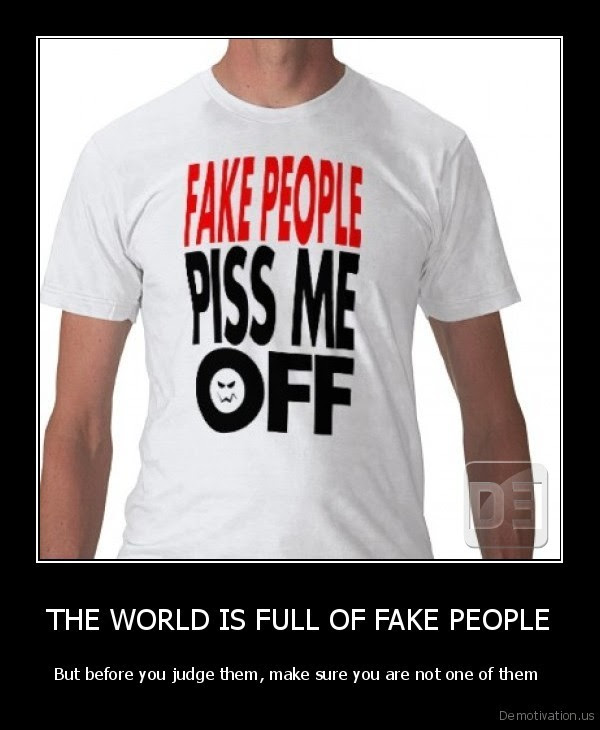 The World Is Full Of Fake People Demotivationus