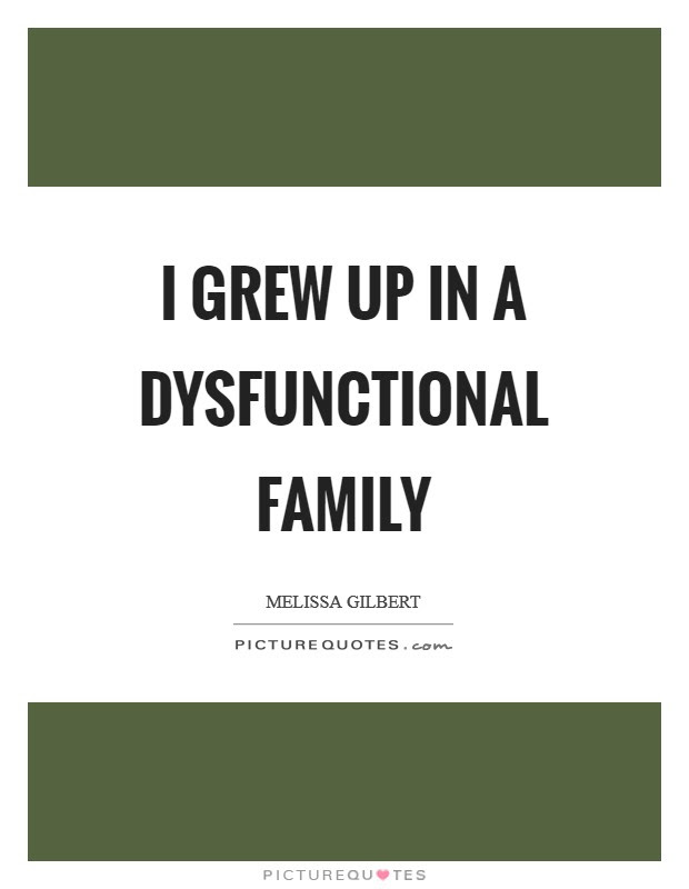 I Grew Up In A Dysfunctional Family Picture Quotes