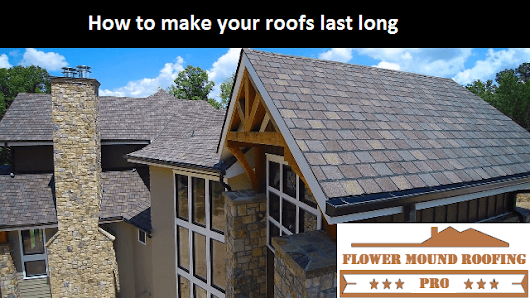 How to make your roofs last long - Flower Mound Roofing Pro
