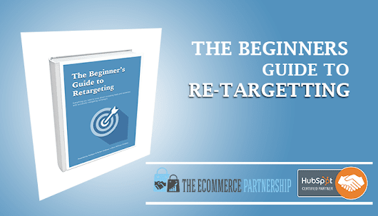 The Beginners Guide To Retargeting