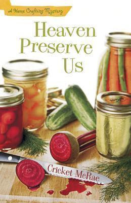 Heaven Preserve Us (Home Crafting Mystery, #2)