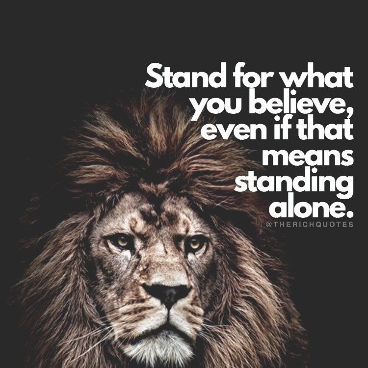 Stand For What You Believe Even If That Means Standing Alone