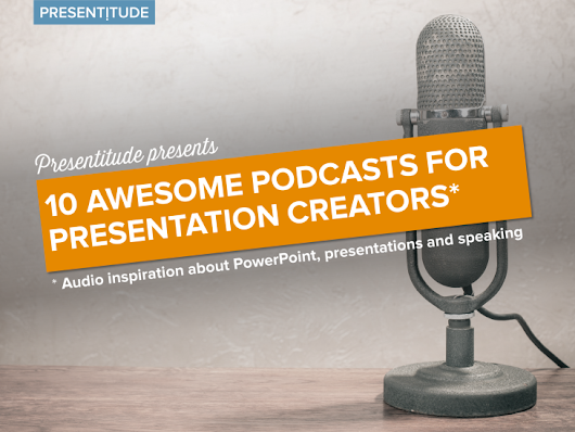 10 awesome Podcasts for Power Pointers and Presenters - Presentitude -