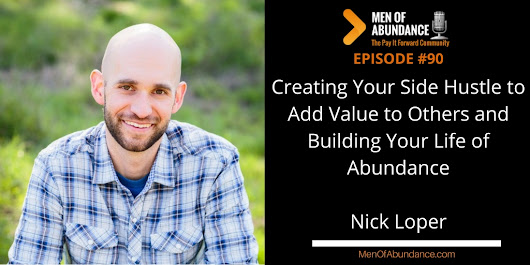 090: Creating Your Side Hustle to Add Value to Others and Building Your Life of Abundance with Nick Loper