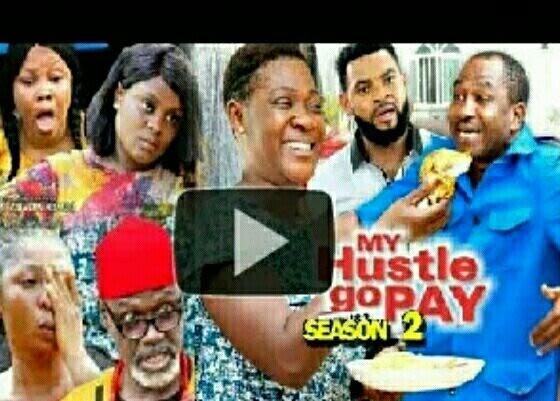 DOWNLOAD: My Hustle Go Pay Season 2 Latest Nigerian 2019 Nollywood Movie