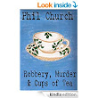 Robbery, Murder and Cups of Tea: A Novella eBook: Phil Church: : Kindle Store