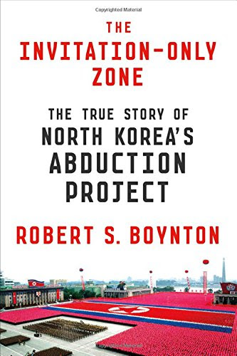 The Invitation-Only Zone: The True Story of North Korea's Abduction Project