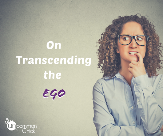 Transcending the Ego - Uncommon Chick