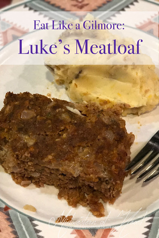 Eat Like a Gilmore - Luke's Meatloaf | Midwestern At Heart