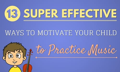 13 Super Effective Ways to Motivate Your Child to Practice Music