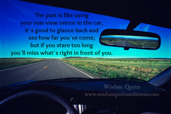 The Past Is Like Using Rear View Mirror Wisdom Quotes Stories