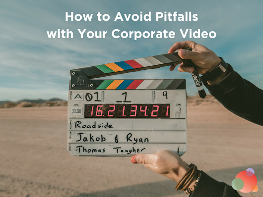 How to Avoid Pitfalls with Your Corporate Video