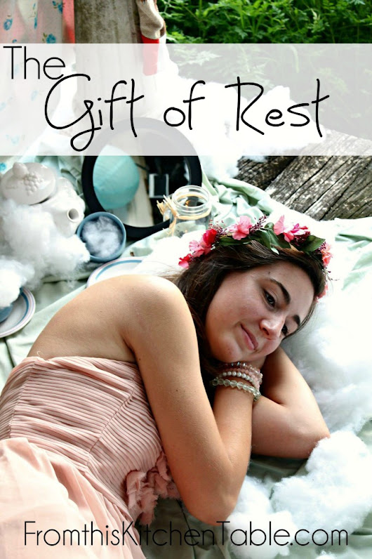 The Gift of Rest - From This Kitchen Table