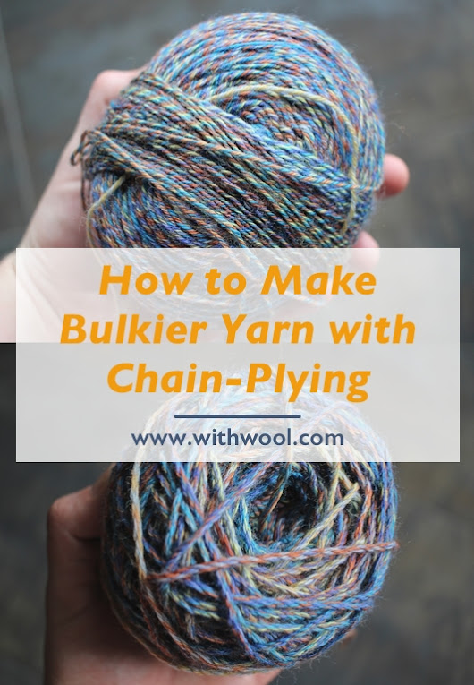 How to Make Bulkier Yarn with Chain-Plying