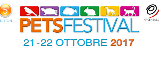 "PetsFestival October 21st-22nd 2017 Piacenza Expo ""5th Ed"""