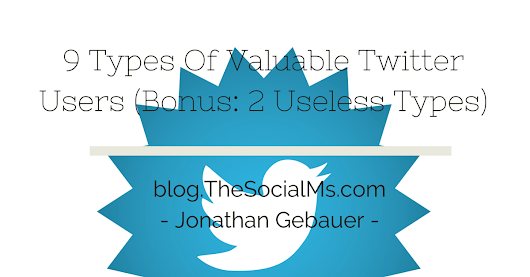 9 Types Of Valuable Twitter Users (Bonus: 2 Useless Types)