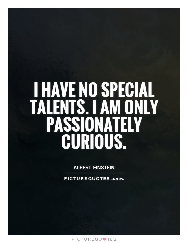 I Have No Special Talents I Am Only Passionately Curious Picture