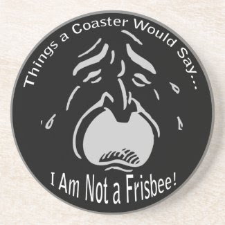 I Am Not a Frisbee Dark Coaster coaster