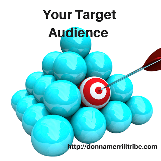 How to Identify Your Target Audience Online And Dominate Your Industry in 2018 - ♫ Donna Merrill Tribe