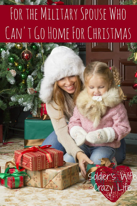 For the Military Spouse Who Can't Go Home For Christmas - Soldier's Wife, Crazy Life