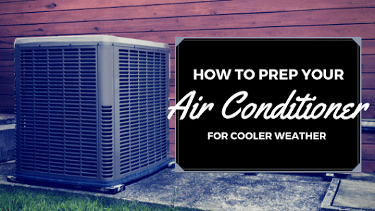 How to Ensure Your Air Conditioner Is Ready for Cooler Weather