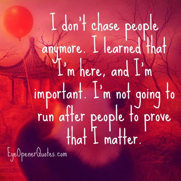 Dont Run After People To Prove That You Matter Eye Opener Quotes