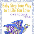 Amazon.com: Baby Step Your Way to a Life You Love: Overcome Fear (A Self-Help How-To Guide for Empowerment and Personal Growth) eBook: Shelli Johnson: Kindle Store
