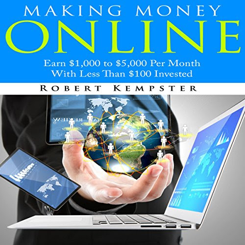 Making Money Online: Earn $1,000 to $5,000 Per Month with Less Than $100 Invested Audiobook | Robert Kempster | Audible.com