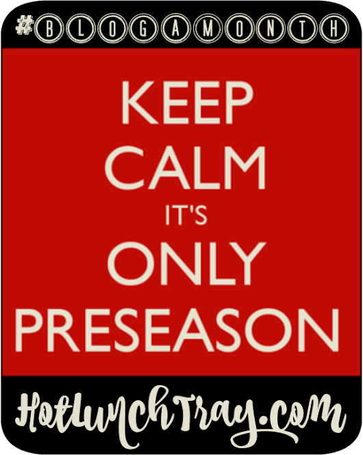 KEEP CALM it's only PRESEASON #BlogAMonth | Hot Lunch Tray