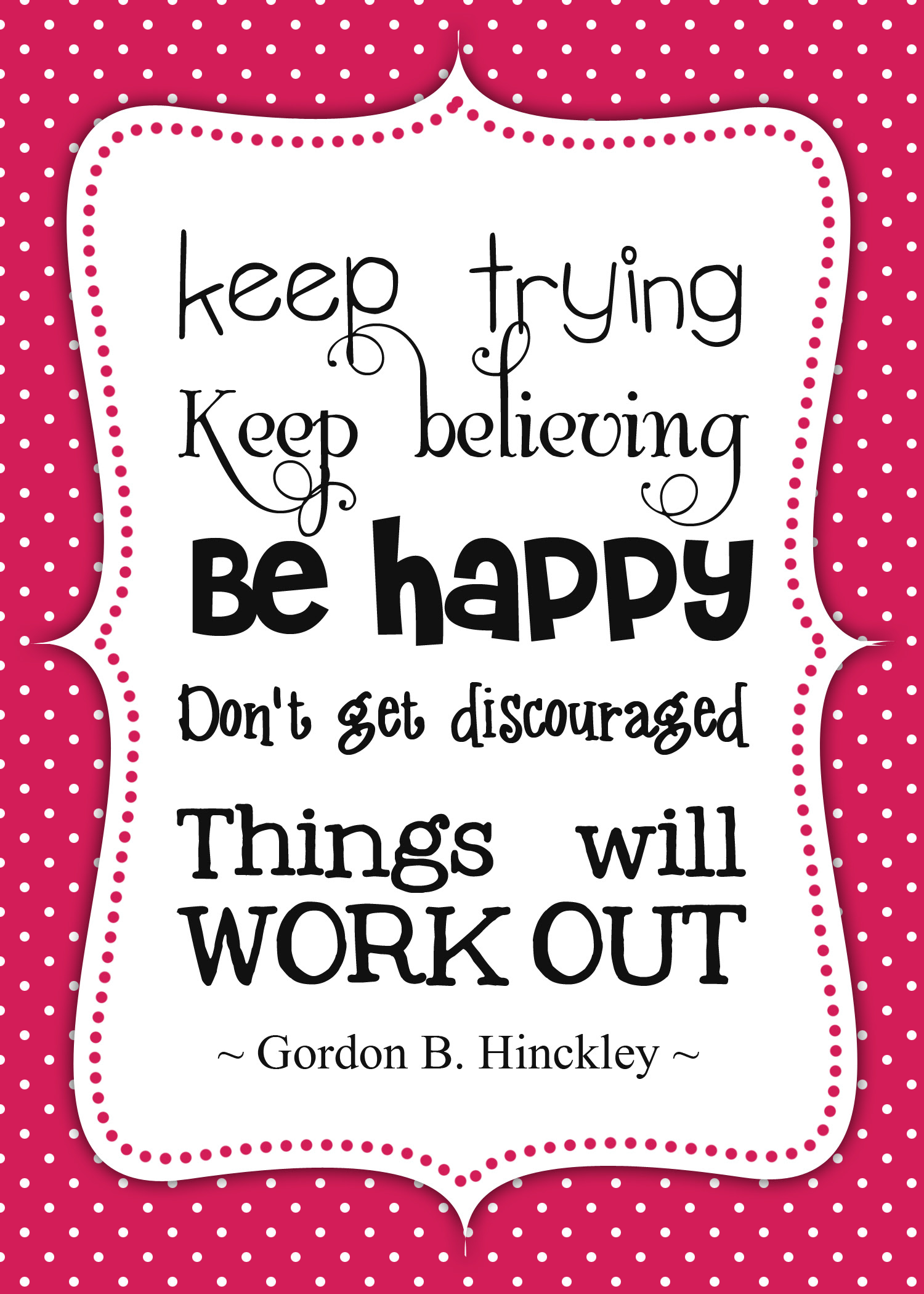 Be Believing Be Happy Dont Get Discouraged Things Will Work Out