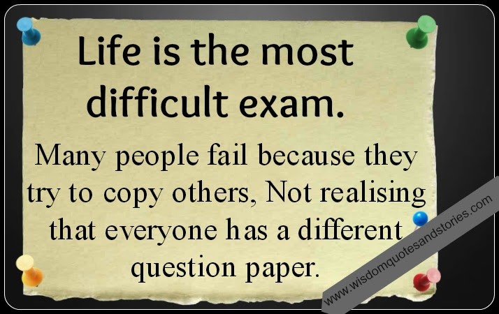 Life Is The Most Difficult Exam Wisdom Quotes Stories