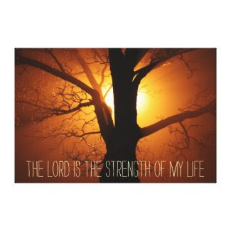 The Lord is the Strength of my life bible verse Stretched Canvas Prints