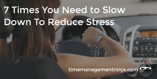 7 Times You Need to Slow Down to Reduce Stress