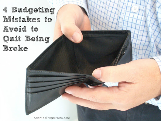 4 Budgeting Mistakes to Avoid to Quit Being Broke - Atlantas Frugal Mom